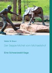 Der Seppe-Michel vom Michaelishof - Eine Schwarzwald-Saga
