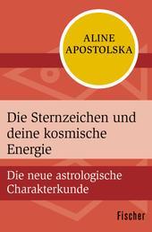 Die Sternzeichen und deine kosmische Energie - Die neue astrologische Charakterkunde