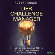 Der Challenge-Manager - Effektiver arbeiten und führen mit den Erkenntnissen der Hirnforschung