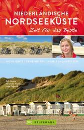 Bruckmann Reiseführer Niederländische Nordseeküste: Zeit für das Beste - Highlights, Geheimtipps, Wohlfühladressen