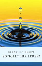 Sebastian Kneipp: So sollt Ihr leben!
