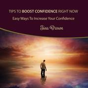 Tips to Boost Confidence Right Now - Easy Ways to Increase Your Confidence