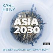 Asia 2030 - Was der globalen Wirtschaft blüht