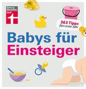 Babys für Einsteiger - 365 Tipps fürs erste Jahr | Wissen für werdende Eltern | Von Stiftung Warentest