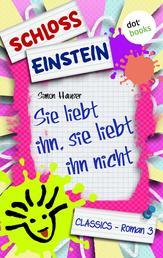 Schloss Einstein - Band 3: Sie liebt ihn, sie liebt ihn nicht - Roman