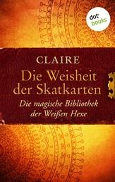 Die Weisheit der Skatkarten - Die magische Bibliothek der Weißen Hexe - Band 1