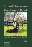 Erhard Heckmann: Kreation Vollblut – das Rennpferd eroberte die Welt