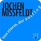 Jochen Missfeldt: Von einem, der ausflog
