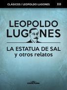 Leopoldo Lugones: La estatua de sal y otros relatos