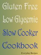 Everyday Recipes: Gluten Free Low Glycemic Slow Cooker Cookbook ★★★★