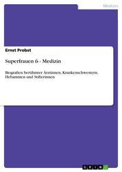 Superfrauen 6 - Medizin - Biografien berühmter Ärztinnen, Krankenschwestern, Hebammen und Stifterinnen