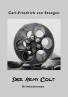 Carl-Friedrich von Steegen: Der Army Colt