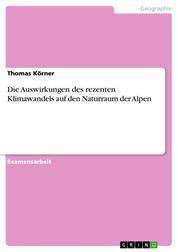 Die Auswirkungen des rezenten Klimawandels auf den Naturraum der Alpen