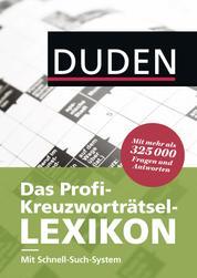 Duden - Das Profi-Kreuzworträtsel-Lexikon mit Schnell-Such-System - Mehr als 325 000 Fragen und Antworten