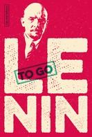 W. I. Lenin: Lenin to go