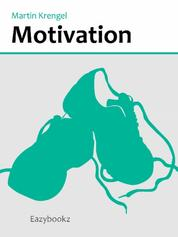 Motivation - Prokrastination überwinden, Träume verwirklichen, Work-Life-Balance verbessern
