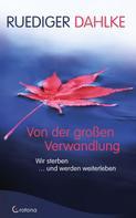 Ruediger Dahlke: Von der großen Verwandlung: Wir sterben ... und werden weiterleben
