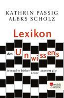 Kathrin Passig: Lexikon des Unwissens ★★★★