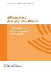 Stiftungen und demografischer Wandel - Stiftungshandeln, Herausforderungen, Empfehlungen