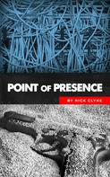 Rick Clyne: Point of Presence