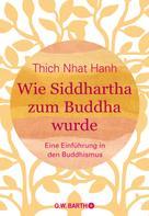 Thich Nhat Hanh: Wie Siddhartha zum Buddha wurde