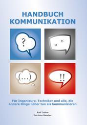 Handbuch Kommunikation - Für Ingenieure, Techniker und alle, die andere Dinge lieber tun als kommunizieren