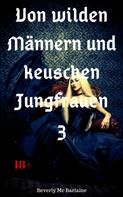 Beverly Mc Barlaine: Von wilden Männern und keuschen Jungfrauen 3 ★★★★