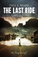 Paul E. Beard: The Last Ride (A Survival Story)