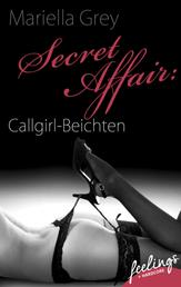 Secret Affair: Callgirl-Beichten - Erotische Abenteuer