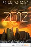 Brian D'Amato: 2012 - Das Ende aller Zeiten ★★★