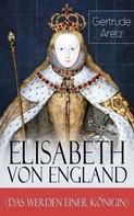Gertrude Aretz: Elisabeth von England (Das Werden einer Königin) ★★★★★
