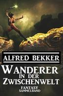 Alfred Bekker: Wanderer in der Zwischenwelt