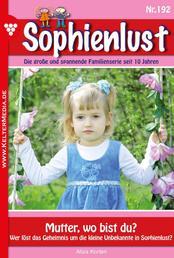Sophienlust 192 – Familienroman - Mutter, wo bist du?