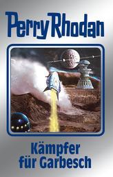 """Perry Rhodan 115: Kämpfer für Garbesch (Silberband) - 10. Band des Zyklus """"Die kosmischen Burgen"""""""
