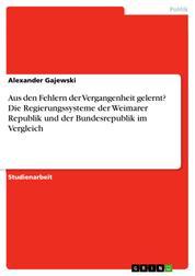 Aus den Fehlern der Vergangenheit gelernt? Die Regierungssysteme der Weimarer Republik und der Bundesrepublik im Vergleich