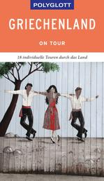 POLYGLOTT on tour Reiseführer Griechenland - 18 individuelle Touren durch das Land