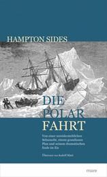 Die Polarfahrt - Von einer unwiderstehlichen Sehnsucht, einem grandiosen Plan und seinem dramatischen Ende im Eis