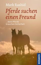 Pferde suchen einen Freund - ... denn Pferde brauchen Sicherheit