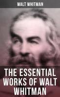 Walt Whitman: The Essential Works of Walt Whitman