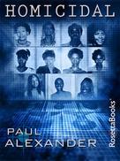 Paul Alexander: Homicidal