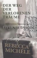Rebecca Michéle: Der Weg der verlorenen Träume - Berliner Episode ★★★★