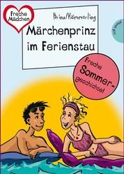 Sommer, Sonne, Ferienliebe - Märchenprinz im Ferienstau - aus der Reihe Freche Mädchen – freche Bücher!