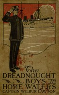 John Henry Goldfrap: The Dreadnought Boys in Home Waters