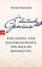 Der deutsche Genius - Eine Geistes- und Kulturgeschichte von Bach bis Benedikt XVI. -