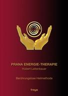 Hubert Leitenbauer: Prana Energie-Therapie