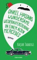 Hajar Taddigs: Onkel Hassans wundersame Wiederauferstehung in einem alten Mercedes ★★★★