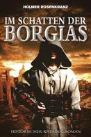 Holmer Rosenkranz: Im Schatten der Borgias - Ein mysteriöser Mordfall aus der Zeit der Renaissance