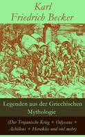Karl Friedrich Becker: Legenden aus der Griechischen Mythologie (Der Trojanische Krieg + Odysseus + Achilleus + Herakles und viel mehr)