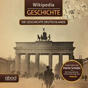 Wikipedia Geschichte - Die Geschichte Deutschlands - Kompaktes Wissen zum Anhören