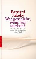 Bernard Jakoby: Was geschieht, wenn wir sterben? ★★★★